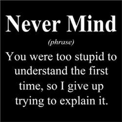 Never Mind Too Stupid To Understand