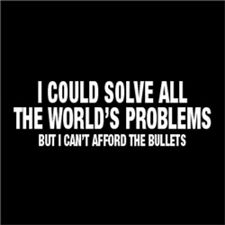 I Could Solved All The World's Problems, But I ...