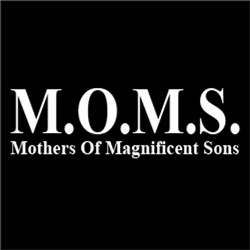 M.O.M.S Mothers of Magnificent Sons
