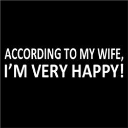 According to My Wife, I'm Very HAPPY