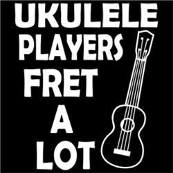 Ukulele Player Fret A Lot
