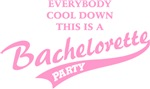 Everybody cool down this is a Bachelorette Party!