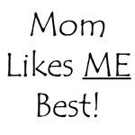 Mom Likes ME Best!