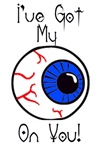 I've Got My Eye On You | Weird Ophthalmology T-shirts  & Gifts for Opthalmologists