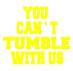 Can't Tumble With Us