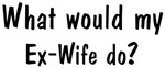 What would Ex-<strong>Wife</strong> do