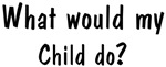 What would <strong>Child</strong> do