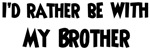 I'd rather: Brother