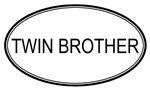 Oval: <strong>Twin</strong> <strong>Brother</strong>
