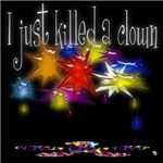 I just killed a clown