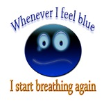 Whenever I feel BLUE, I start breathing again