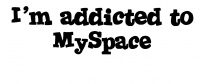 I'm Addicted to MySpace
