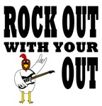 Rock Out With Your Rooster Out