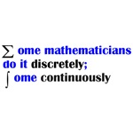 Some Mathematicians do it discretely; Some Continuously is a hilarious pun to any math geek.  The design features mathematical symbols to drive home the geek.  Get this and more Gifts for a Geek in our Math Geek section.
