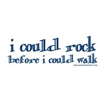 I Could Rock Before I Could Walk