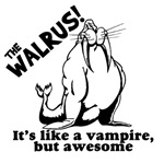 The Walrus.  It's Like A Vampire, but Awesome