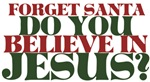 for get Santa Do you believe in  JESUS