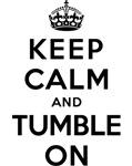 KEEP CALM AND TUMBLE ON
