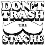 dont trash the stache
