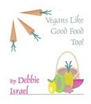 Vegans Like Good Food Too! Cookbook
