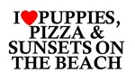 I Love Puppies, Pizza, Sunsets on the Beach
