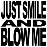 Just Smile And Blow Me