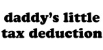 Tax Deductoin T-shirts. Daddy's little tax deducti