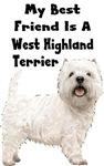 My Best Friend Is A West Highland Terrier Westie