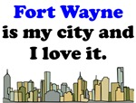 Fort Wayne Is My City And I Love It