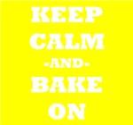 Keep Calm And Bake On (Yellow)