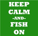 Keep Calm And Fish On (Green)