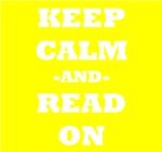 Keep Calm And Read On (Yellow)