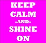 Keep Calm And Shine On (Pink)