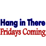 Hang in There. Fridays Coming