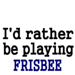 I'd rather be playing Frisbee