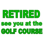 RETIRED. SEE YOU AT THE GOLF COURSE