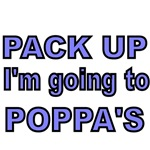 PACK UP. I'M GOING TO POPPA'S