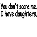 You Don't Scare Me. I Have Daughters