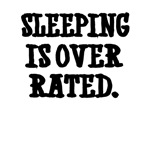 Sleeping Is Over Rated.