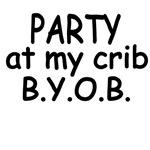 Party At My Crib. B.Y.O.B.