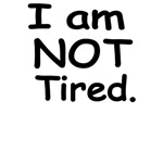 I Am Not Tired.