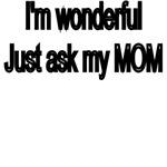 I'm Wonderful. Just Ask My Mom