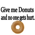 Give me Donuts and no on gets hurt.