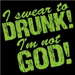 I Swear To Drunk I'm Not God