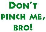 No Pinching, Bro!  Funny St. Pat's Tees