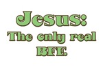 Jesus, the real BFF Christian T-shirts & Gifts