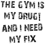 Gym is my drug