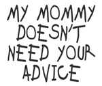 My mommy doesn't need advice