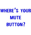 Where's Your Mute Button