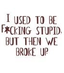 I used to be f*cking stupid